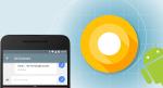 Android O 駕到!新功能率先預覽