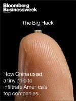 Bloomberg BusinessWeek 以「中國如何使用微型晶片滲入美國頂級企業」為題,指中國工廠暗中在伺服器底板裡嵌入解放軍製造的惡意晶片。