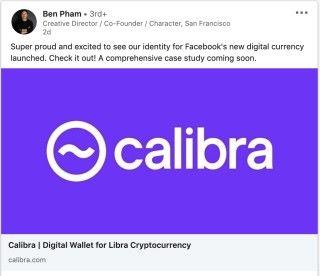Character 創辦人 Ben Pham 曾於 Facebook 發表 Calibra 時,在 LinkedIn 貼文表示 Calibra 的標誌是由他們設計的。